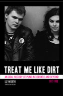 Liz Worth: Treat Me Like Dirt: An Oral History Of Punk In Toronto And Beyond