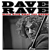 Dave Rave: Live With What You Know