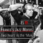 Franco Proietti & The Jazz Mofos: 2 Years In The 'Mak