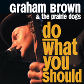 Graham Brown and The Prairie Dogs: Do What You Should