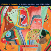 Johnny Dowd: A Drunkard's Masterpiece