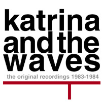 Katrina and The Waves: The Original Recordings 1983-1984