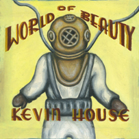 Kevin House: World Of Beauty