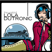 Lola Dutronic: The World Of Lola Dutronic